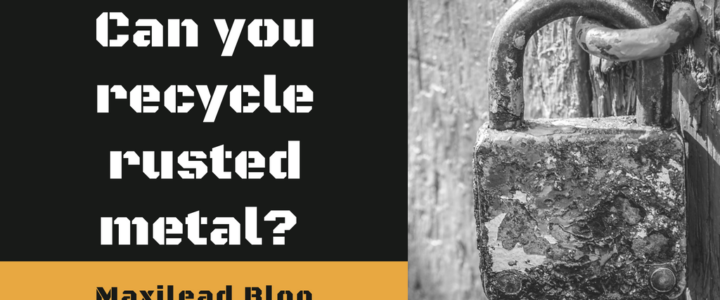 Can you recycle rusted metal?