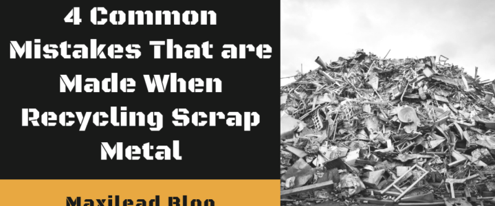 4 Common Mistakes That are Made when Recycling Scrap Metal