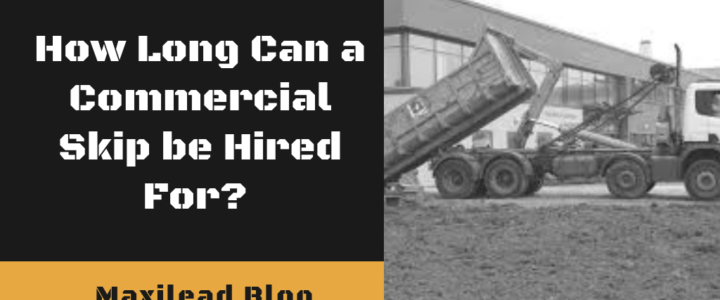How Long Can a Commercial Skip be Hired For?