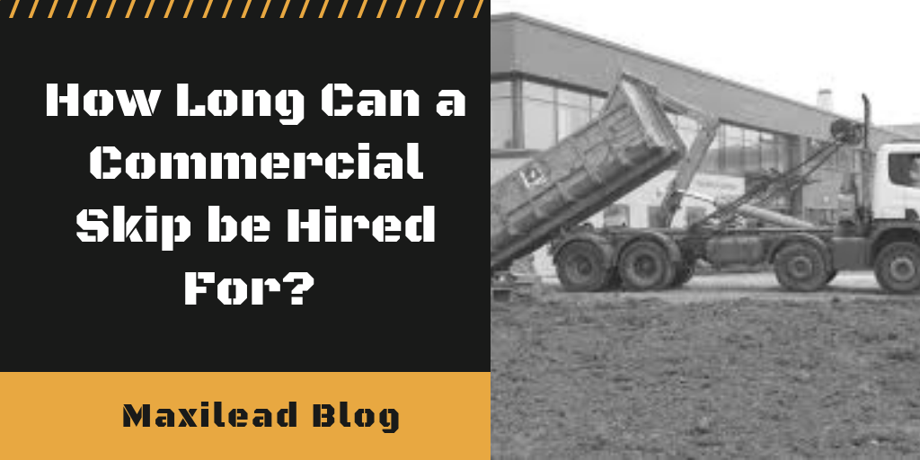 Maxilead Metals - How long can a commerical skip